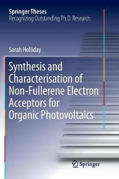 Synthesis and Characterisation of Non-Fullerene Electron Acceptors for Organic Photovoltaics - Sarah Holliday