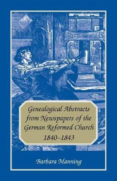 Genealogical Abstracts from Newspapers of the German Reformed Church, 1840-1843 - Barbara Manning