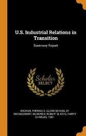 U.S. Industrial Relations in Transition - Thomas a Kochan Robert B McKersie Sloan School of Management