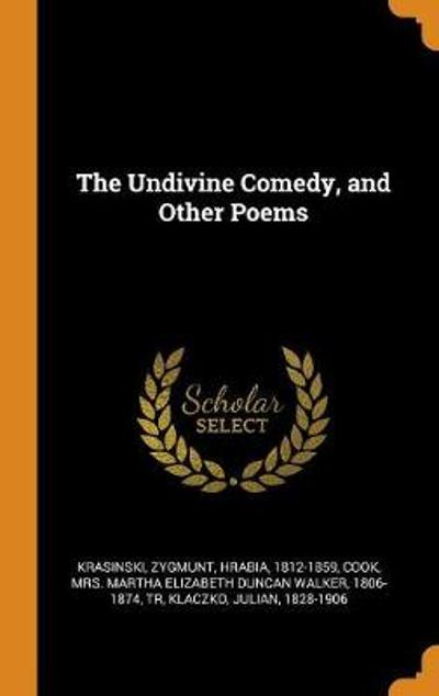 The Undivine Comedy, and Other Poems - Zygmunt Krasinski