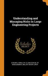 Understanding and Managing Risks in Large Engineering Projects - Donald R Lessard Roger Leroy Miller Sloan School of Management