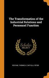 The Transformation of the Industrial Relations and Personnel Function - Thomas a Kochan Peter Cappelli