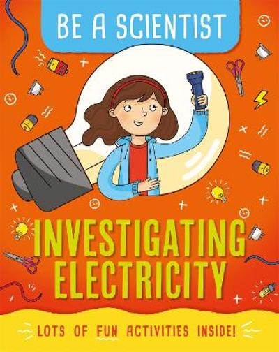 Be a Scientist: Investigating Electricity - Jacqui Bailey