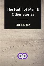 The Faith of Men and Other Stories - Jack London