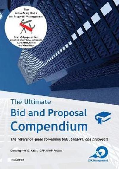 The Ultimate Bid and Proposal Compendium - Christopher S Kalin
