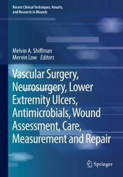 Vascular Surgery, Neurosurgery, Lower Extremity Ulcers, Antimicrobials, Wound Assessment, Care, Measurement and Repair - Melvin A. Shiffman