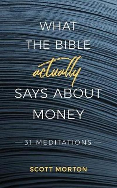 What the Bible Actually Says about Money - Scott Morton