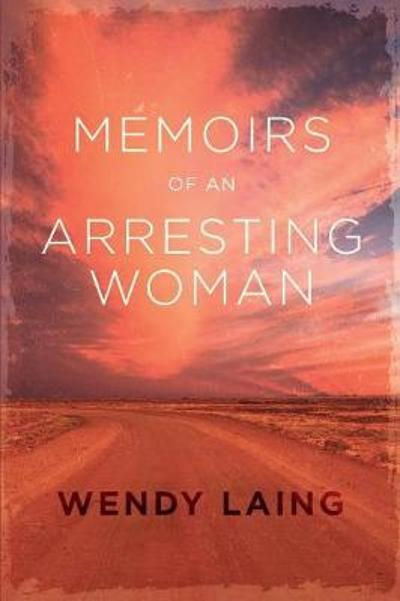 Memoirs of an Arresting Woman - Wendy Laing