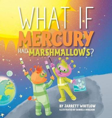 What If Mercury Had Marshmallows? - Jarrett Whitlow
