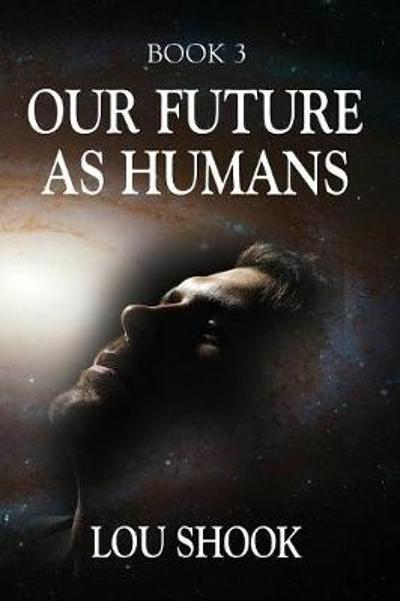Our Future as Humans - Lou Shook