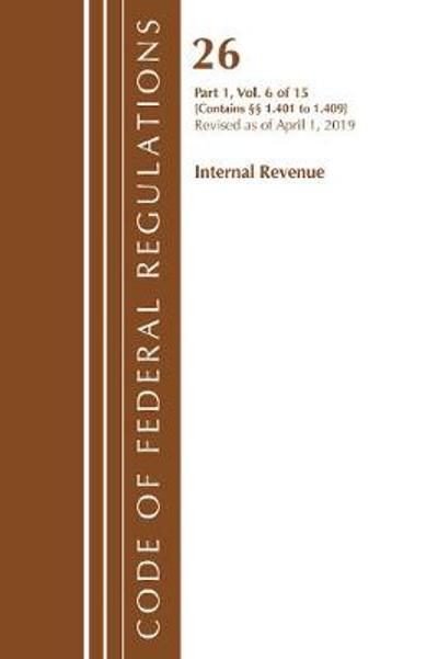 Code of Federal Regulations, Title 26 Internal Revenue 1.401-1.409, Revised as of April 1, 2019 - Office Of The Federal Register (U.S.)