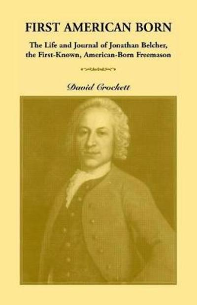 Journal of Jonathan Belcher, the First-Known, American-Born Freemason - David Crockett