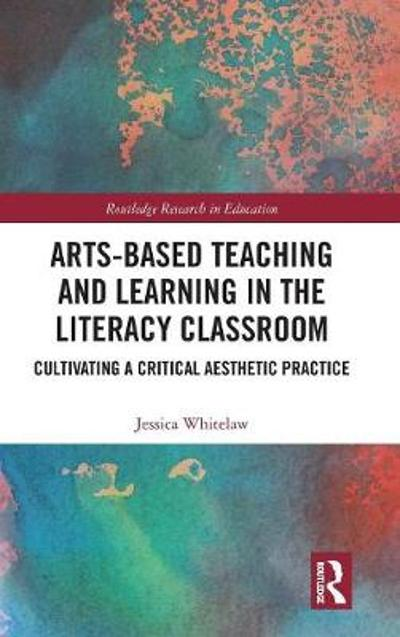 Arts-Based Teaching and Learning in the Literacy Classroom - Jessica Whitelaw