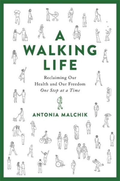 A Walking Life - Antonia Malchik