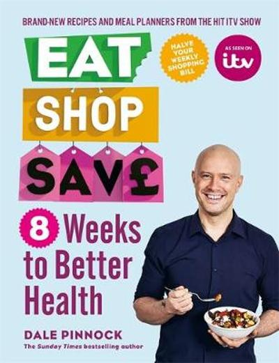 Eat Shop Save: 8 Weeks to Better Health - Dale Pinnock
