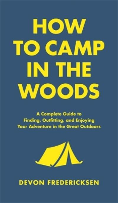 How to Camp in the Woods - Devon Fredericksen