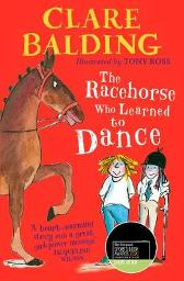 The Racehorse Who Learned to Dance - Clare Balding Tony Ross