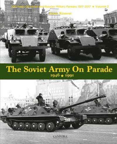 The Soviet Army on Parade 1946-1991 - James Kinnear