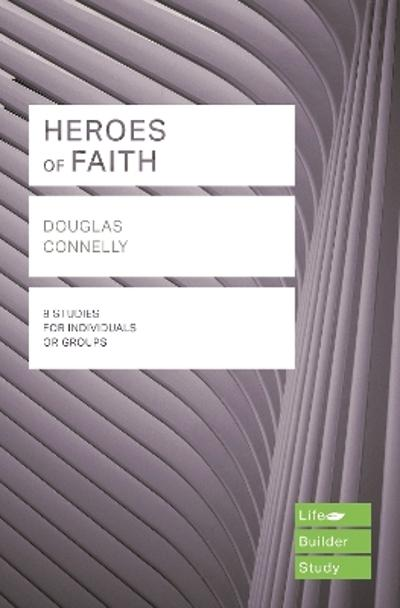 Heroes of Faith (Lifebuilder Study Guides) - Douglas Connelly