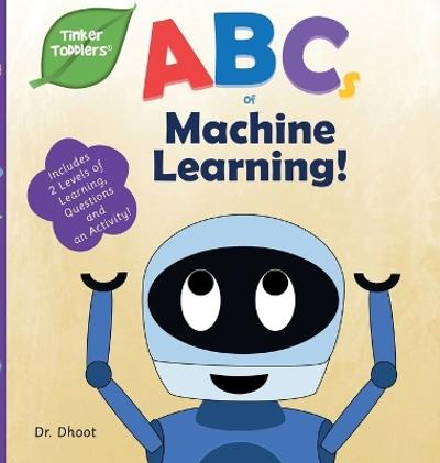 ABCs of Machine Learning (Tinker Toddlers) - Dr Dhoot