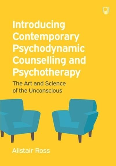Introducing Contemporary Psychodynamic Counselling and Psychotherapy: The art and science of the unconscious - Alistair Ross