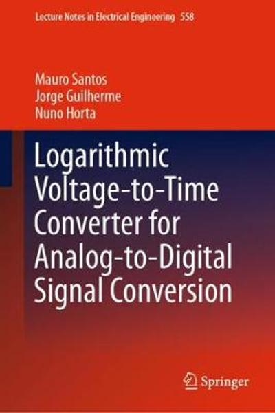 Logarithmic Voltage-to-Time Converter for Analog-to-Digital Signal Conversion - Mauro Santos