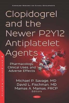 Clopidogrel and the Newer P2Y12 Antiplatelet Agents - Michael P. Savage