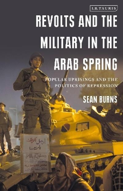 Revolts and the Military in the Arab Spring - Sean Burns