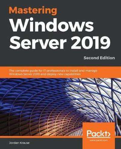 Mastering Windows Server 2019 - Jordan Krause