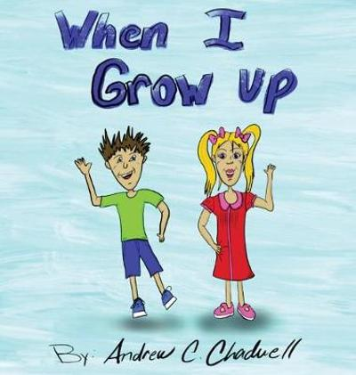 When I Grow Up - Andrew C Chadwell