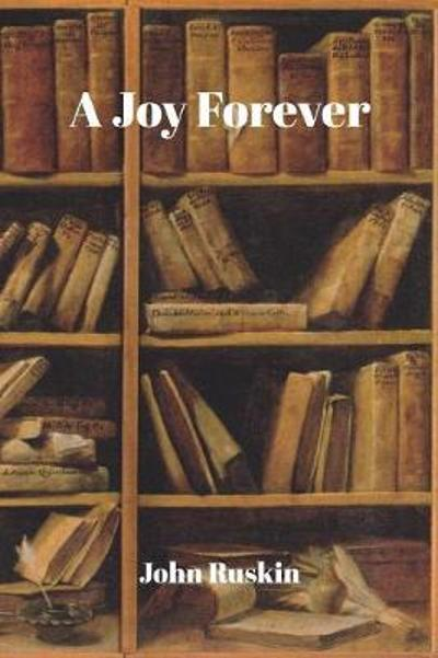 A Joy for Ever - John Ruskin