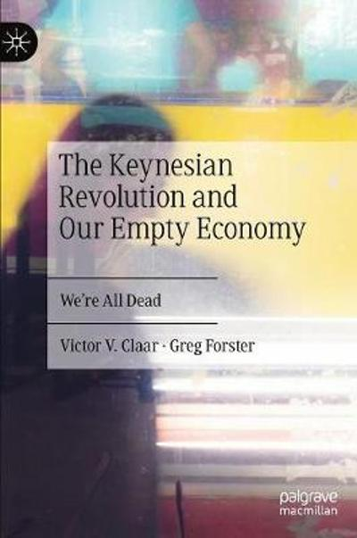 The Keynesian Revolution and Our Empty Economy - Victor V. Claar