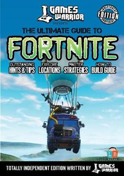 Fortnite - Ultimate Guide by Games Warrior (Independent Edition) - Little Brother Books
