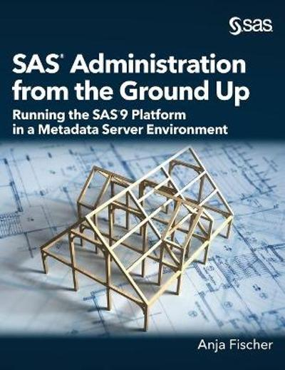 SAS Administration from the Ground Up - Anja Fischer