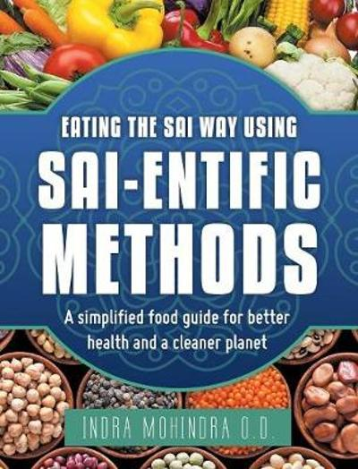 Eating the Sai Way Using Sai-Entific Methods - Indra Mohindra O D