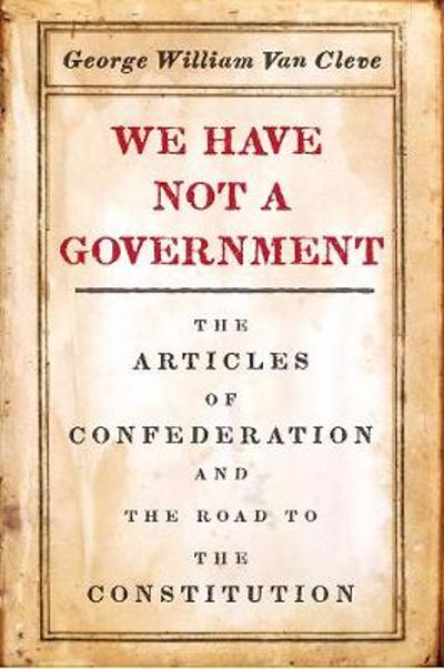 We Have Not a Government - George William Van Cleve