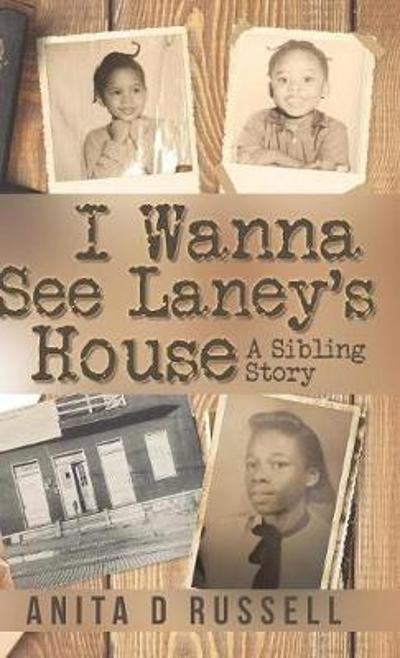 I Wanna See Laney's House - Anita D Russell