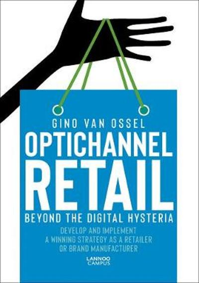 Optichannel Retail. Beyond the Digital Hysteria - Gino Van Ossel