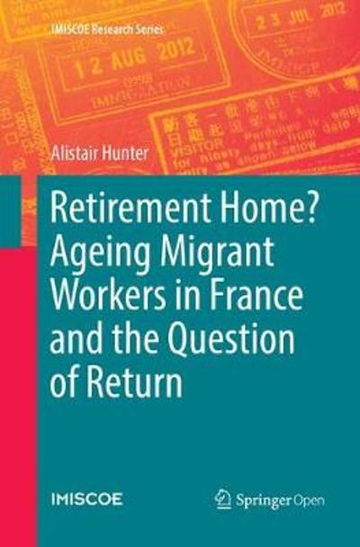 Retirement Home? Ageing Migrant Workers in France and the Question of Return - Alistair Hunter