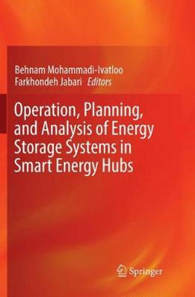 Operation, Planning, and Analysis of Energy Storage Systems in Smart Energy Hubs - Behnam Mohammadi-Ivatloo