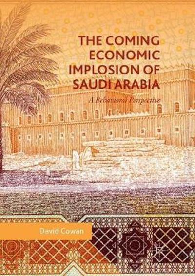 The Coming Economic Implosion of Saudi Arabia - David Cowan