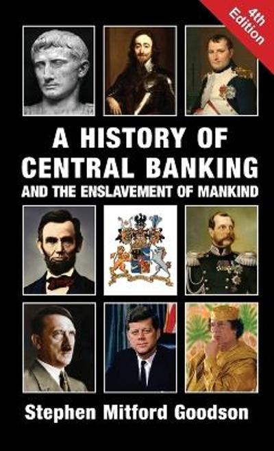 A History of Central Banking and the Enslavement of Mankind - Stephen Mitford Goodson
