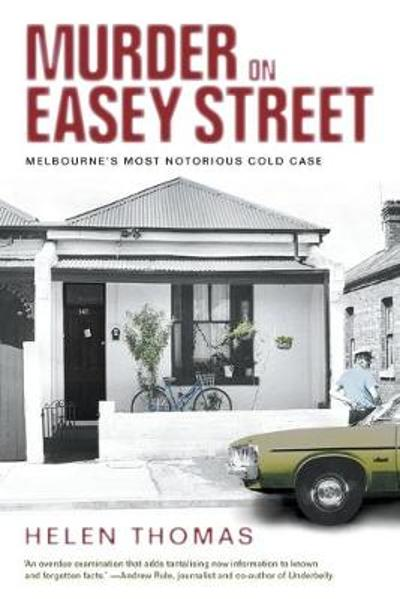 Murder on Easey Street: Melbourne's Most Notorious Cold Case - Helen Thomas