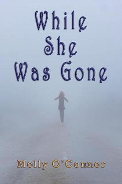 While She Was Gone - Molly O'Connor
