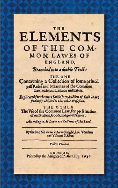 The Elements of the Common Laws of England (1630) - Sir Francis Bacon