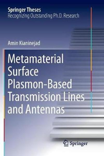 Metamaterial Surface Plasmon-Based Transmission Lines and Antennas - Amin Kianinejad