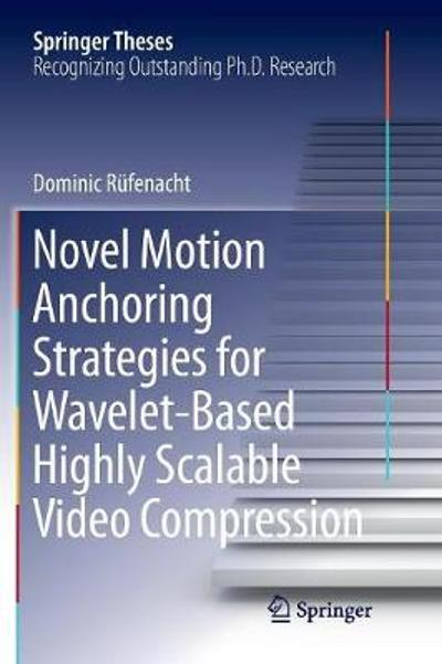 Novel Motion Anchoring Strategies for Wavelet-based Highly Scalable Video Compression - Dominic Rufenacht