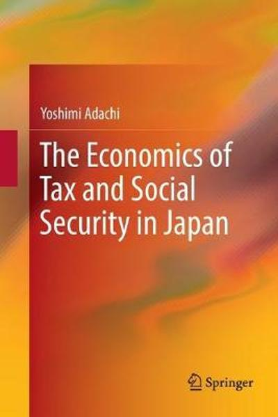 The Economics of Tax and Social Security in Japan - Yoshimi Adachi