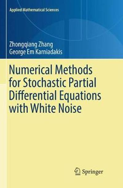 Numerical Methods for Stochastic Partial Differential Equations with White Noise - Zhongqiang Zhang