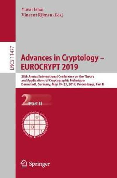 Advances in Cryptology - EUROCRYPT 2019 - Yuval Ishai